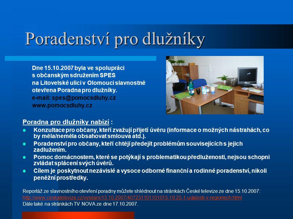Poradenství pro dlužníky Dne 15.10.2007 byla ve spolupráci s občanským sdružením SPES na Litovelské ulici v Olomouci slavnostně otevřena Poradna pro dlužníky.