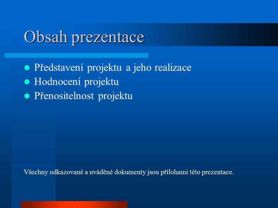 Obsah prezentace Představení projektu a jeho realizace Hodnocení projektu Přenositelnost projektu Všechny odkazované a uváděné dokumenty jsou přílohami této prezentace.