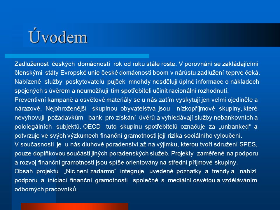 Úvodem Úvodem Zadluženost českých domácností rok od roku stále roste.