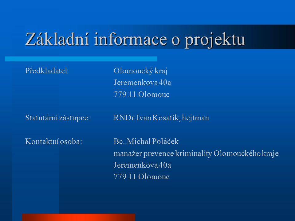 Základní informace o projektu Předkladatel:Olomoucký kraj Jeremenkova 40a 779 11 Olomouc Statutární zástupce:RNDr.Ivan Kosatík, hejtman Kontaktní osoba:Bc.