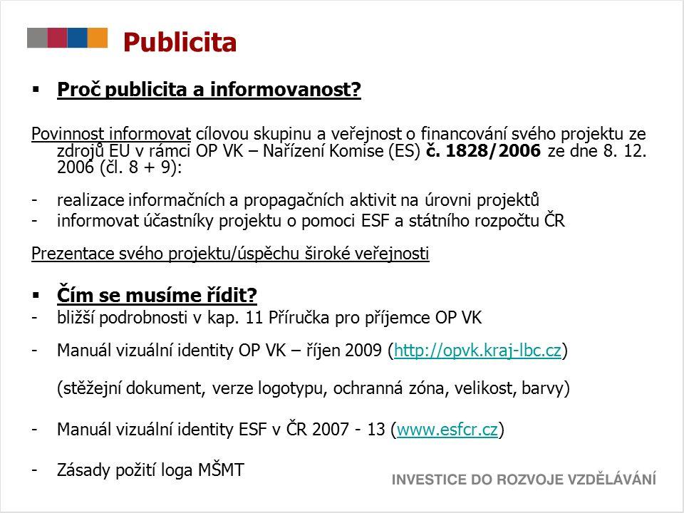 Publicita  Proč publicita a informovanost? Povinnost informovat cílovou skupinu a veřejnost o financování svého projektu ze zdrojů EU v rámci OP VK –