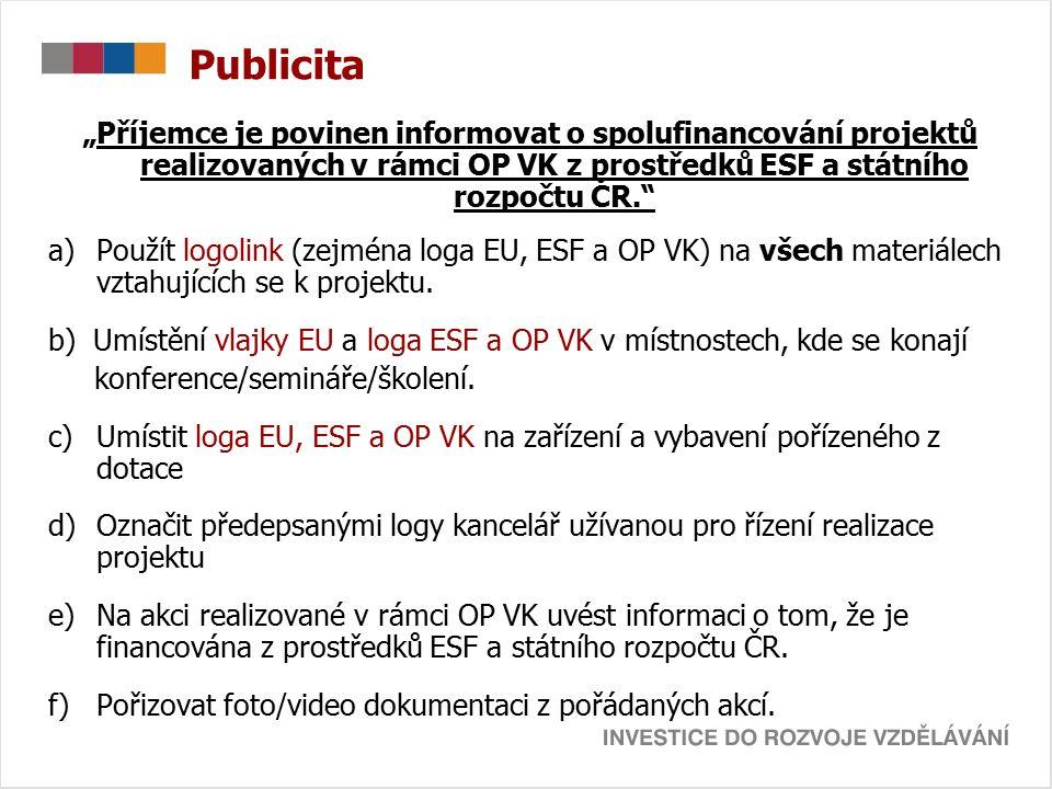 """Publicita """"Příjemce je povinen informovat o spolufinancování projektů realizovaných v rámci OP VK z prostředků ESF a státního rozpočtu ČR. a)Použít logolink (zejména loga EU, ESF a OP VK) na všech materiálech vztahujících se k projektu."""