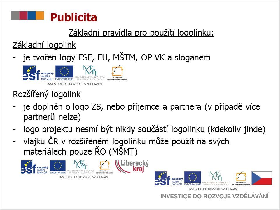 Publicita Základní pravidla pro použítí logolinku: Základní logolink -je tvořen logy ESF, EU, MŠTM, OP VK a sloganem Rozšířený logolink -je doplněn o logo ZS, nebo příjemce a partnera (v případě více partnerů nelze) -logo projektu nesmí být nikdy součástí logolinku (kdekoliv jinde) -vlajku ČR v rozšířeném logolinku může použít na svých materiálech pouze ŘO (MŠMT)