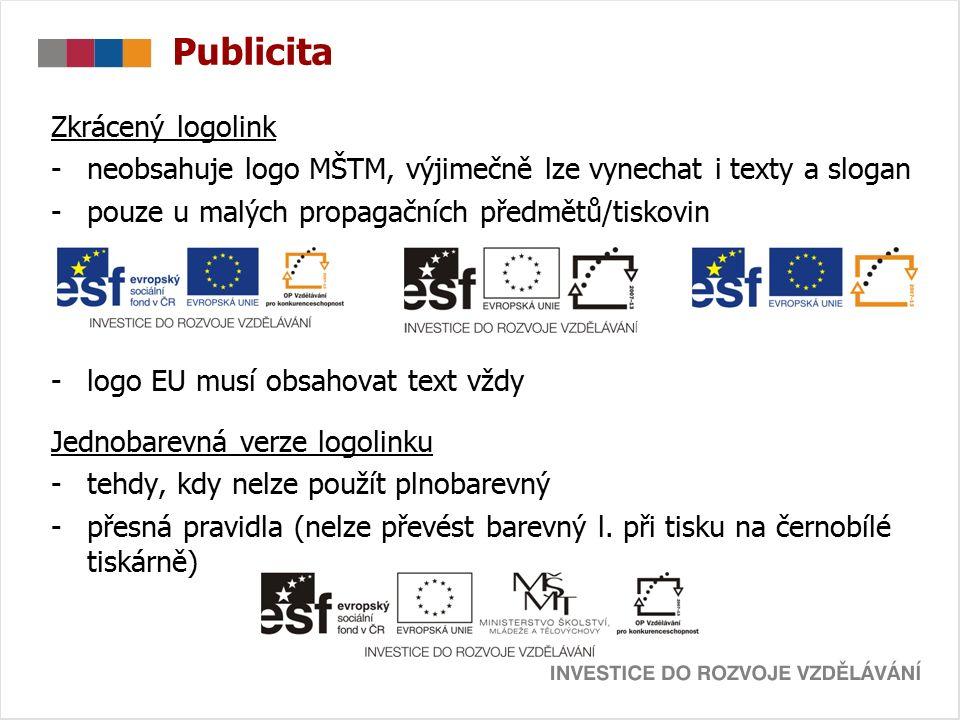 Zkrácený logolink -neobsahuje logo MŠTM, výjimečně lze vynechat i texty a slogan -pouze u malých propagačních předmětů/tiskovin -logo EU musí obsahovat text vždy Jednobarevná verze logolinku -tehdy, kdy nelze použít plnobarevný -přesná pravidla (nelze převést barevný l.