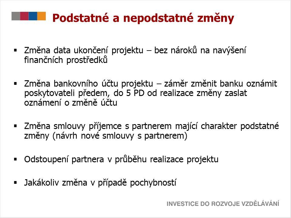 Podstatné a nepodstatné změny  Změna data ukončení projektu – bez nároků na navýšení finančních prostředků  Změna bankovního účtu projektu – záměr z