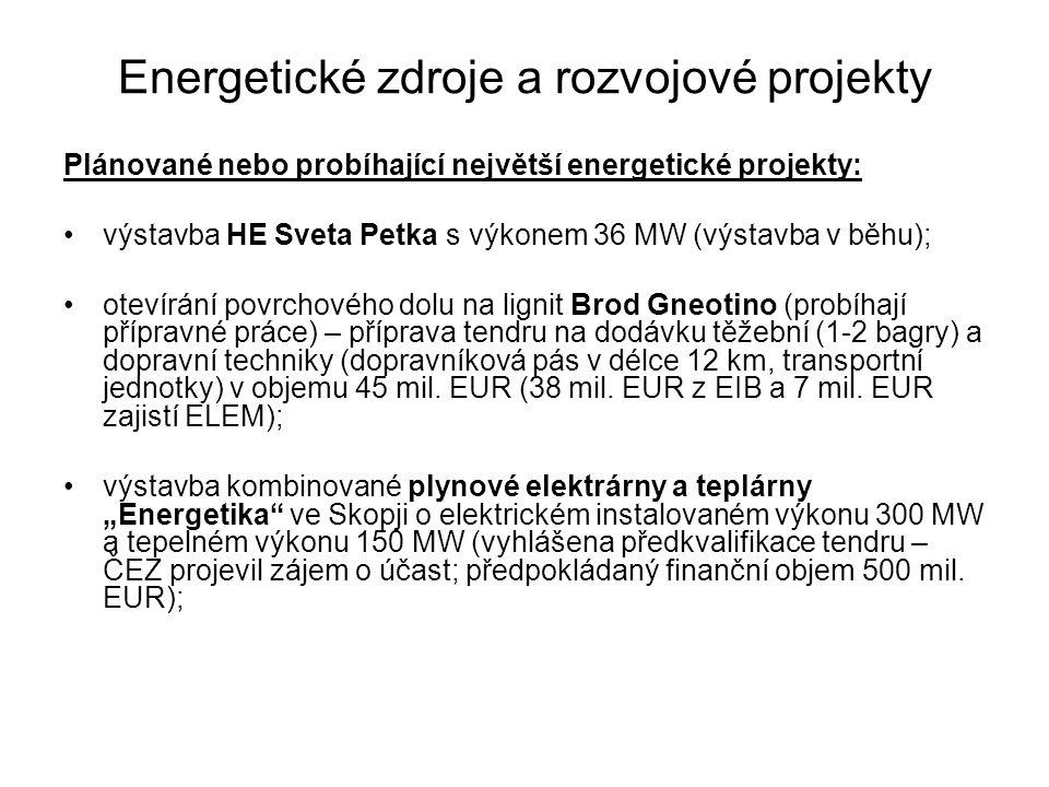 Energetické zdroje a rozvojové projekty Plánované nebo probíhající největší energetické projekty: výstavba HE Sveta Petka s výkonem 36 MW (výstavba v běhu); otevírání povrchového dolu na lignit Brod Gneotino (probíhají přípravné práce) – příprava tendru na dodávku těžební (1-2 bagry) a dopravní techniky (dopravníková pás v délce 12 km, transportní jednotky) v objemu 45 mil.