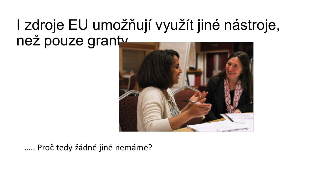 I zdroje EU umožňují využít jiné nástroje, než pouze granty ….. Proč tedy žádné jiné nemáme