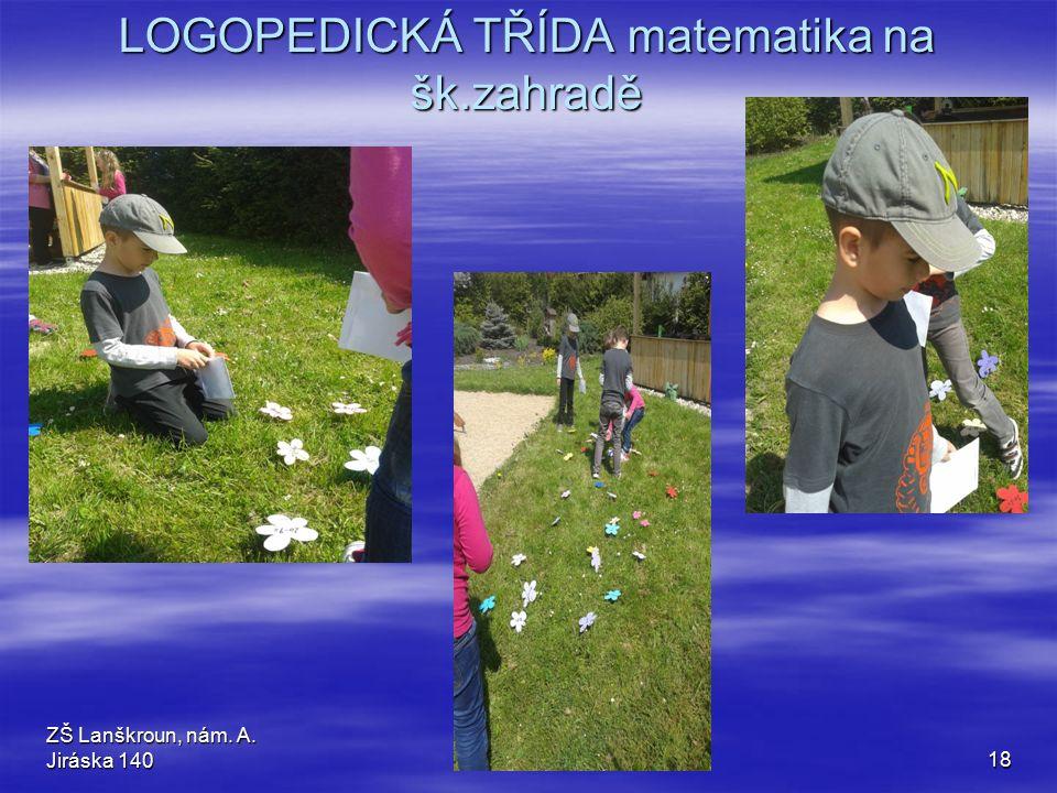ZŠ Lanškroun, nám. A. Jiráska 14018 LOGOPEDICKÁ TŘÍDA matematika na šk.zahradě