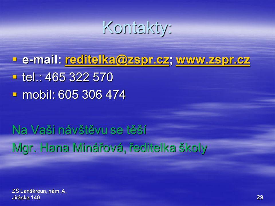 Kontakty:  e-mail: reditelka@zspr.cz; www.zspr.cz reditelka@zspr.czwww.zspr.czreditelka@zspr.czwww.zspr.cz  tel.: 465 322 570  mobil: 605 306 474 Na Vaši návštěvu se těší Mgr.