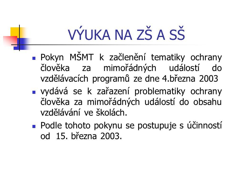 VÝUKA NA ZŠ A SŠ Pokyn MŠMT k začlenění tematiky ochrany člověka za mimořádných událostí do vzdělávacích programů ze dne 4.března 2003 vydává se k zařazení problematiky ochrany člověka za mimořádných událostí do obsahu vzdělávání ve školách.