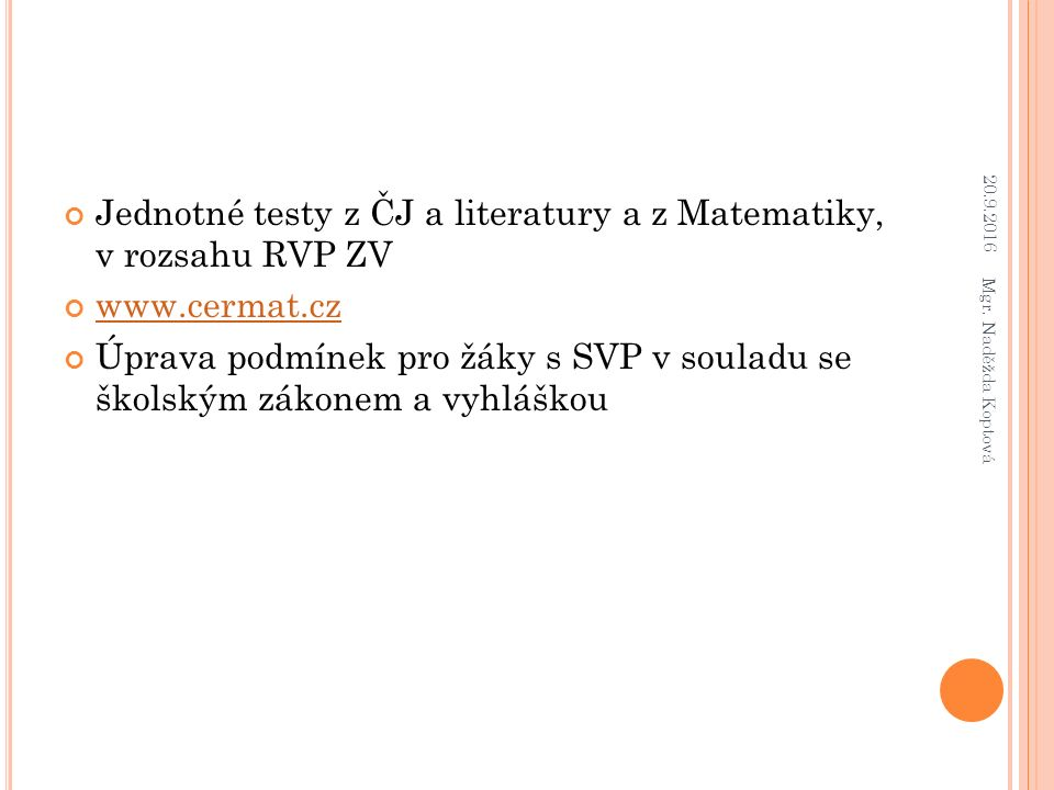 Jednotné testy z ČJ a literatury a z Matematiky, v rozsahu RVP ZV www.cermat.cz Úprava podmínek pro žáky s SVP v souladu se školským zákonem a vyhláškou 20.9.2016 Mgr.