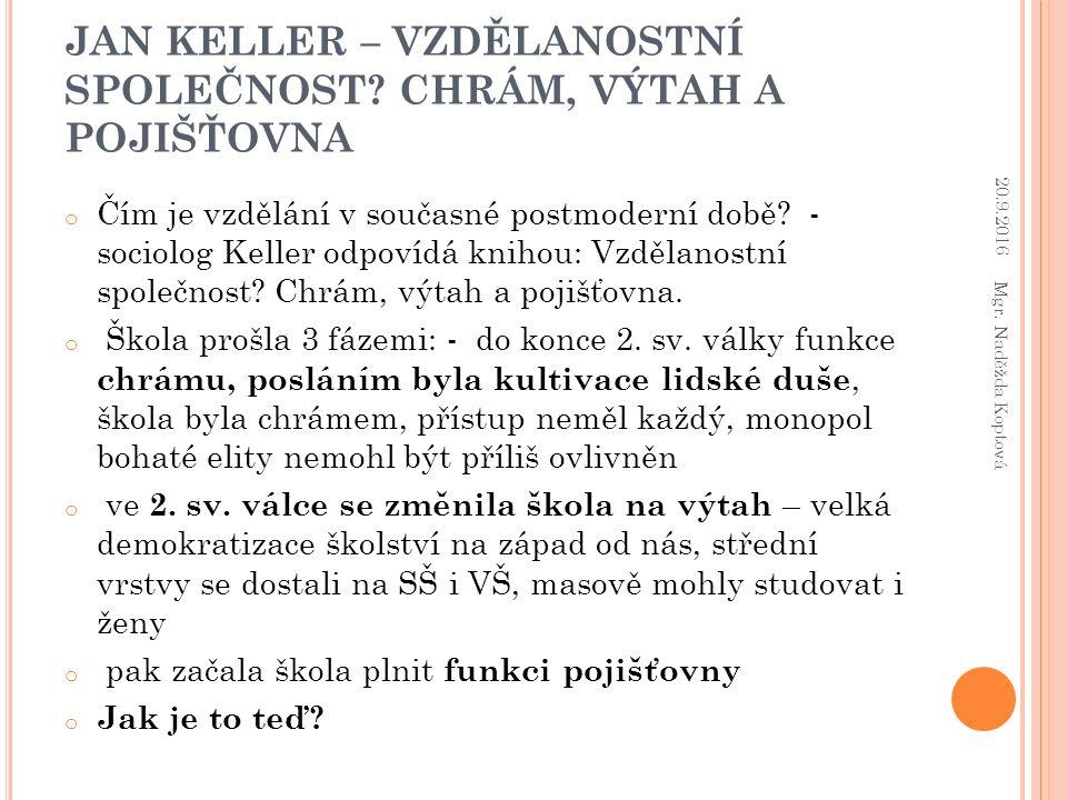 JAN KELLER – VZDĚLANOSTNÍ SPOLEČNOST? CHRÁM, VÝTAH A POJIŠŤOVNA o Čím je vzdělání v současné postmoderní době? - sociolog Keller odpovídá knihou: Vzdě
