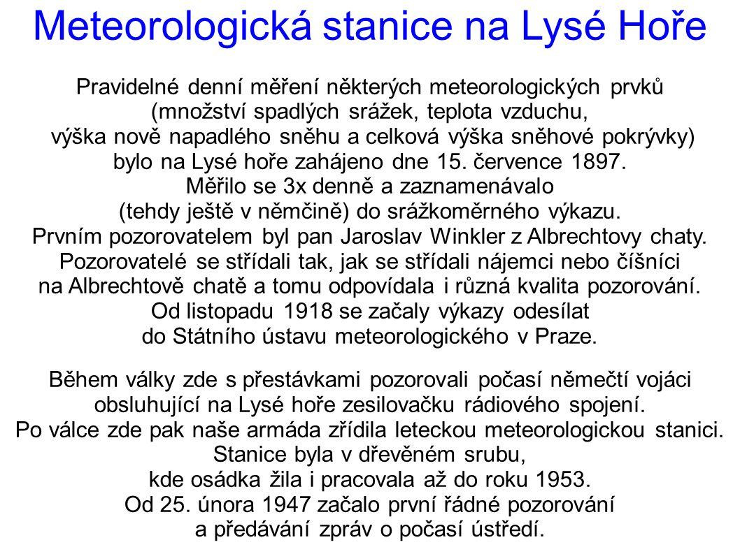Meteorologická stanice na Lysé Hoře Pravidelné denní měření některých meteorologických prvků (množství spadlých srážek, teplota vzduchu, výška nově napadlého sněhu a celková výška sněhové pokrývky) bylo na Lysé hoře zahájeno dne 15.