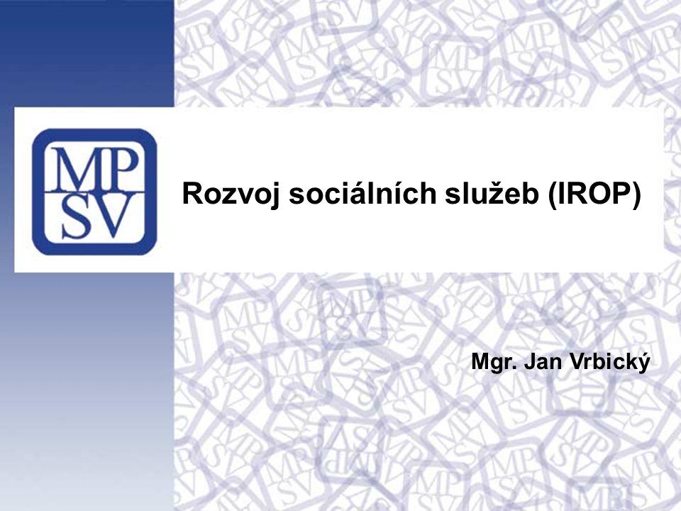 Rozvoj sociálních služeb (IROP) Mgr. Jan Vrbický