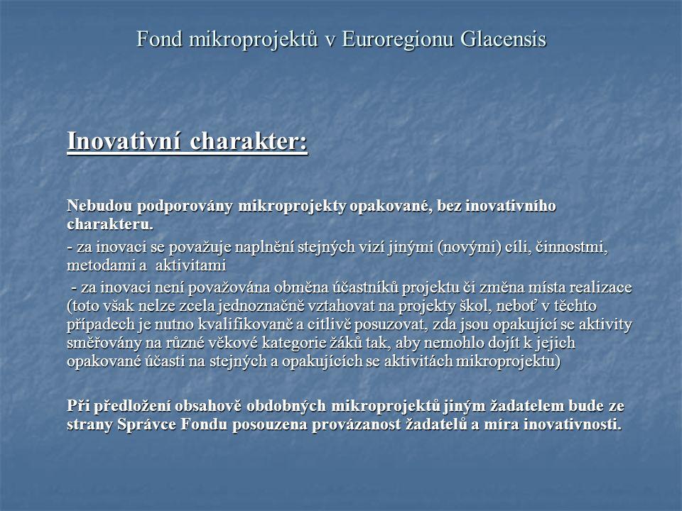 Fond mikroprojektů v Euroregionu Glacensis Inovativní charakter: Nebudou podporovány mikroprojekty opakované, bez inovativního charakteru.