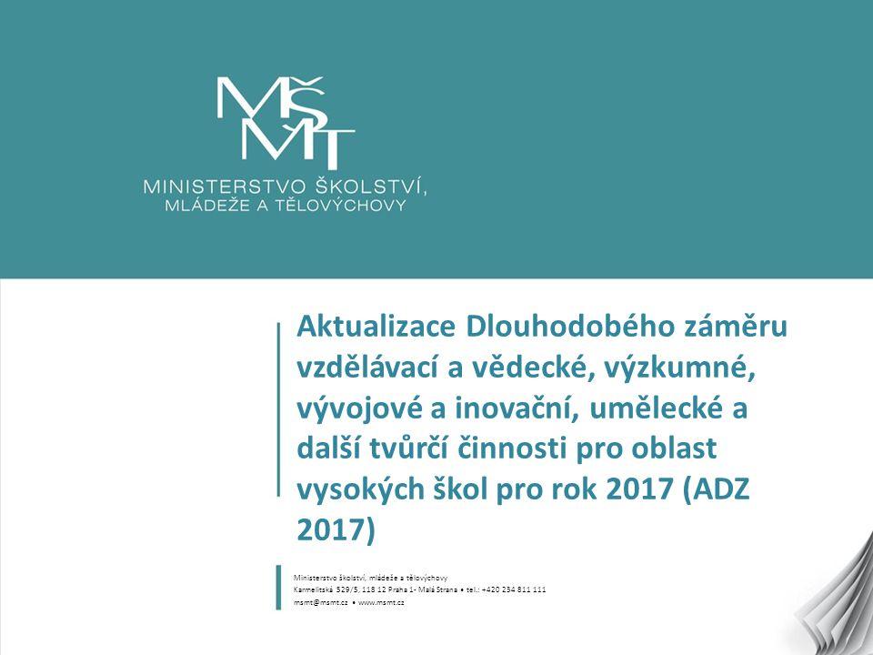 1 Aktualizace Dlouhodobého záměru vzdělávací a vědecké, výzkumné, vývojové a inovační, umělecké a další tvůrčí činnosti pro oblast vysokých škol pro rok 2017 (ADZ 2017) Ministerstvo školství, mládeže a tělovýchovy Karmelitská 529/5, 118 12 Praha 1- Malá Strana tel.: +420 234 811 111 msmt@msmt.cz www.msmt.cz