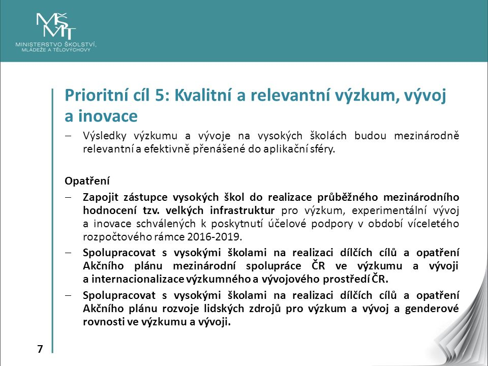 7 Prioritní cíl 5: Kvalitní a relevantní výzkum, vývoj a inovace  Výsledky výzkumu a vývoje na vysokých školách budou mezinárodně relevantní a efektivně přenášené do aplikační sféry.