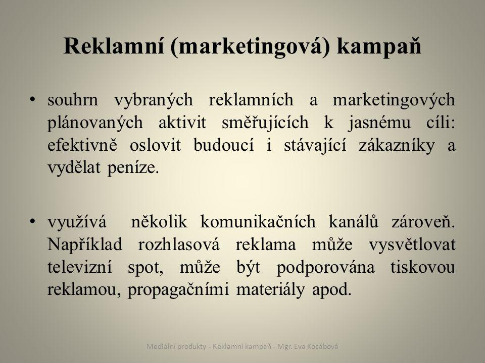 Reklamní (marketingová) kampaň souhrn vybraných reklamních a marketingových plánovaných aktivit směřujících k jasnému cíli: efektivně oslovit budoucí i stávající zákazníky a vydělat peníze.
