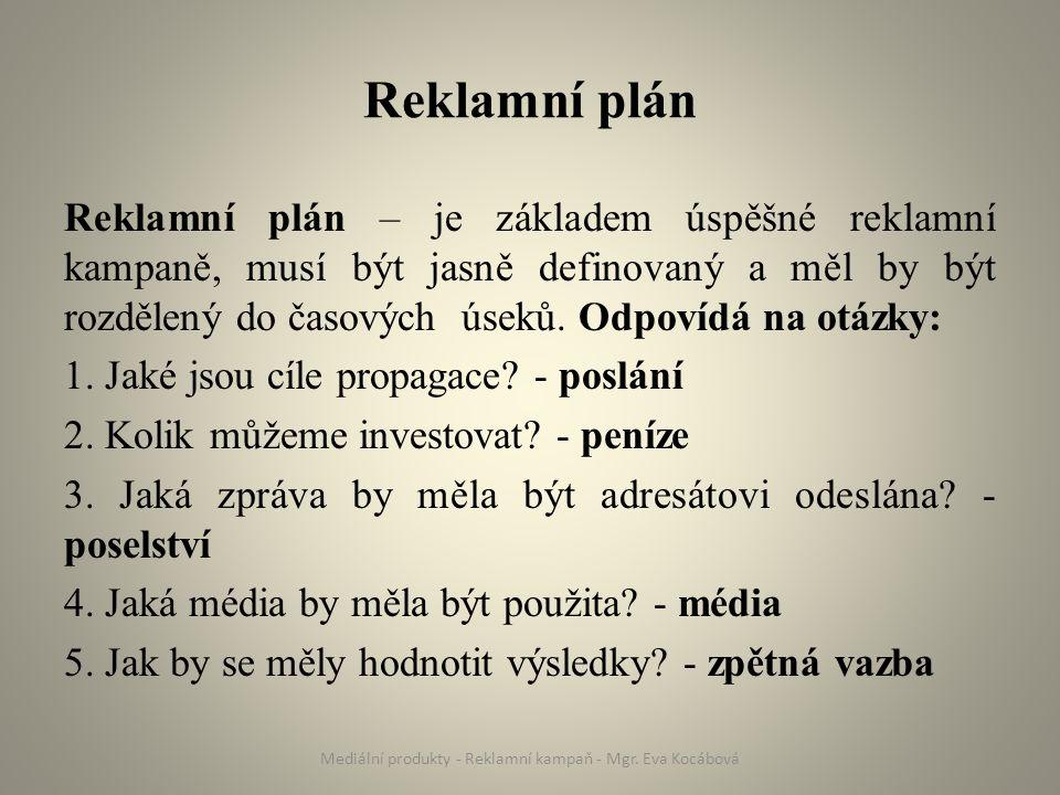 Reklamní plán Reklamní plán – je základem úspěšné reklamní kampaně, musí být jasně definovaný a měl by být rozdělený do časových úseků.