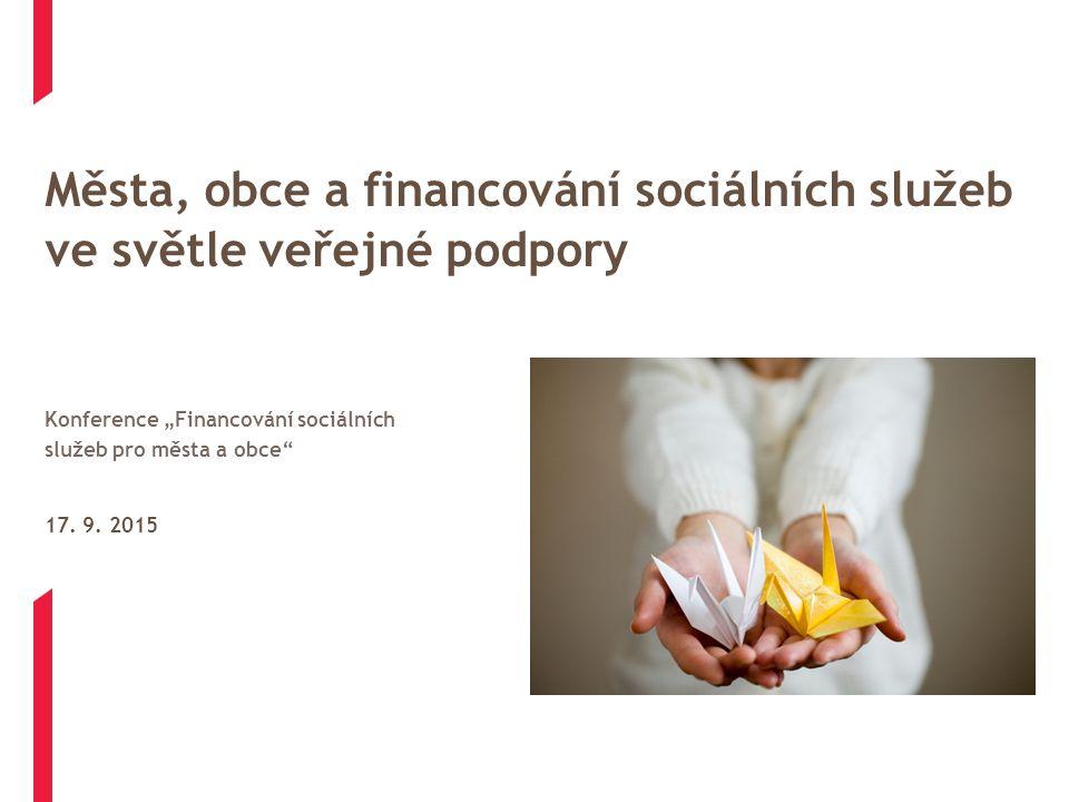 """Města, obce a financování sociálních služeb ve světle veřejné podpory 17. 9. 2015 Konference """"Financování sociálních služeb pro města a obce"""""""