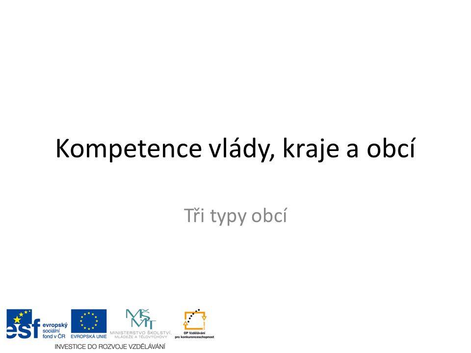 Kompetence vlády, kraje a obcí Tři typy obcí