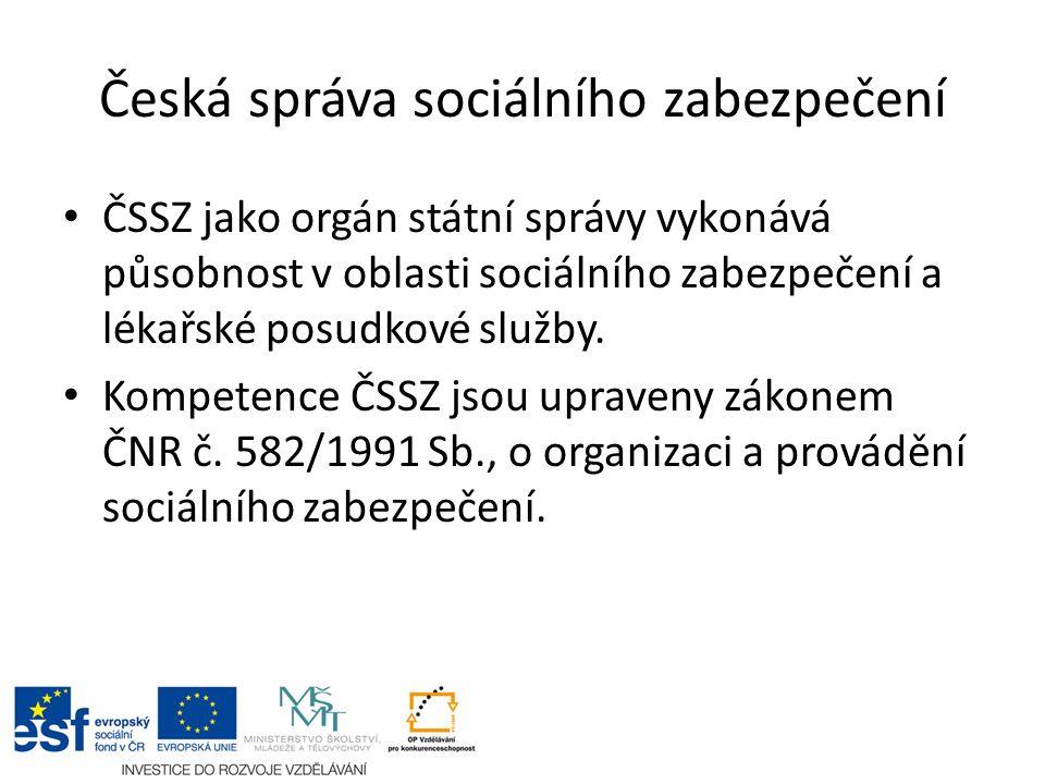 Česká správa sociálního zabezpečení ČSSZ jako orgán státní správy vykonává působnost v oblasti sociálního zabezpečení a lékařské posudkové služby. Kom