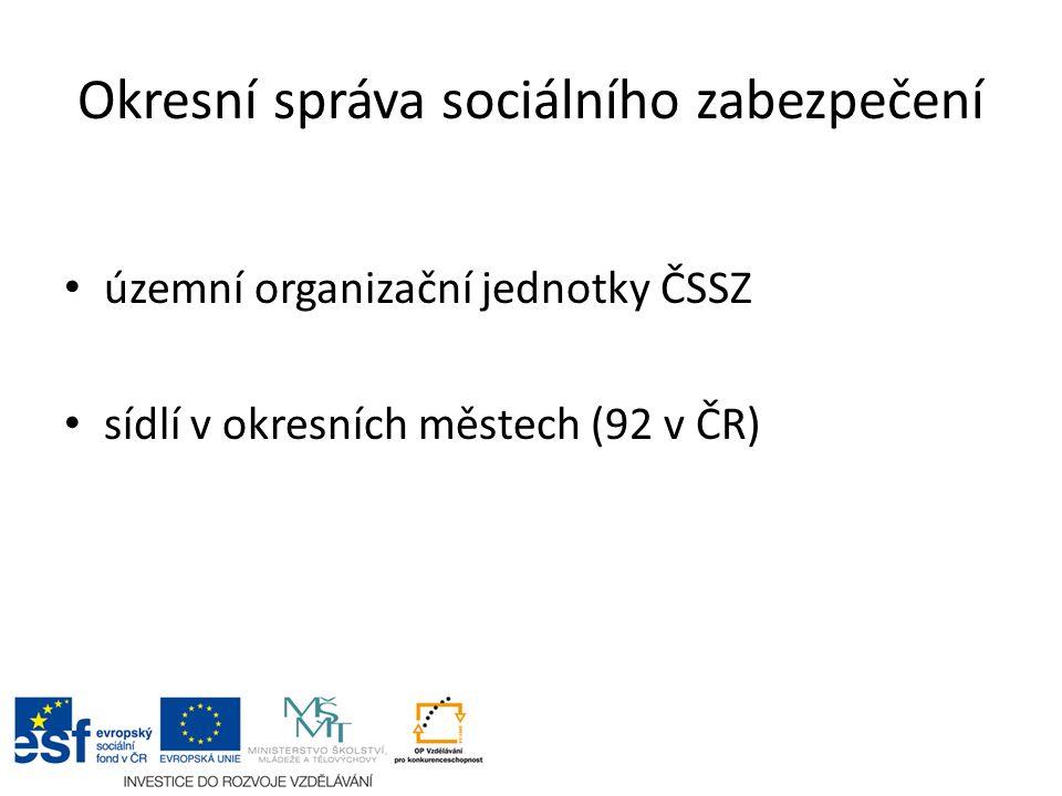 Okresní správa sociálního zabezpečení územní organizační jednotky ČSSZ sídlí v okresních městech (92 v ČR)