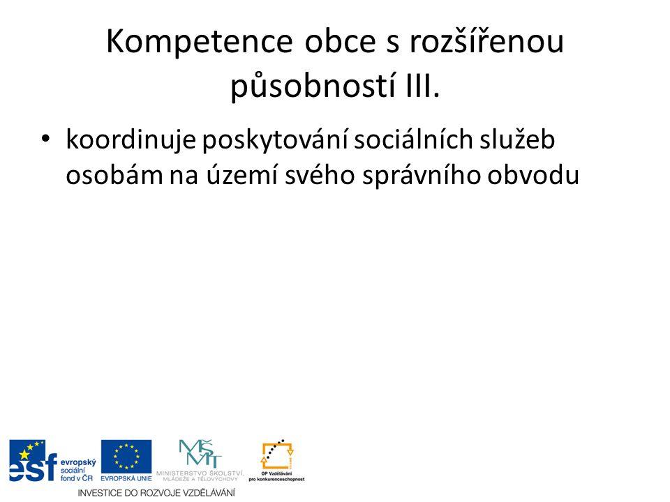 Kompetence obce s rozšířenou působností III. koordinuje poskytování sociálních služeb osobám na území svého správního obvodu