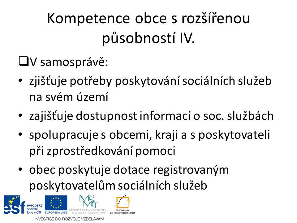 Kompetence obce s rozšířenou působností IV.  V samosprávě: zjišťuje potřeby poskytování sociálních služeb na svém území zajišťuje dostupnost informac