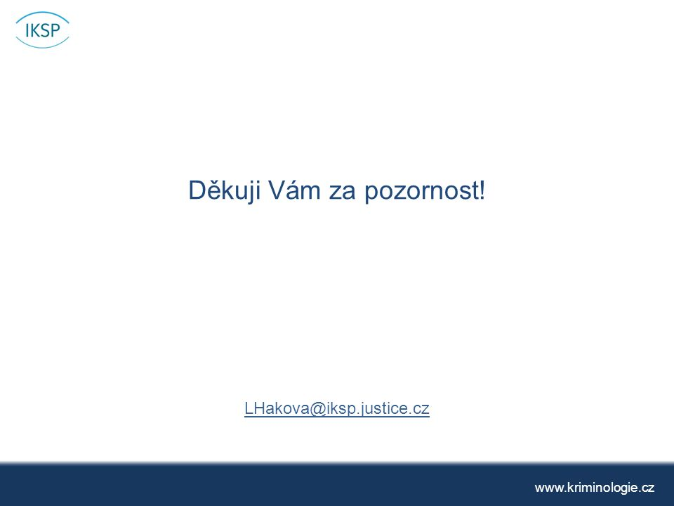 Děkuji Vám za pozornost! LHakova@iksp.justice.cz www.kriminologie.cz