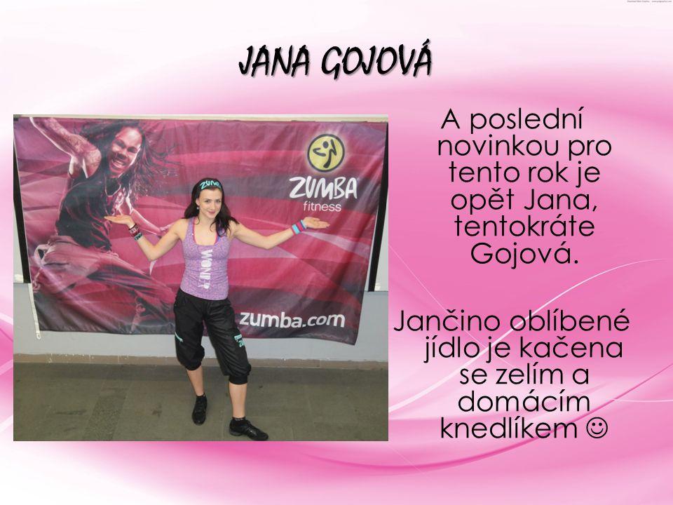 JANA GOJOVÁ A poslední novinkou pro tento rok je opět Jana, tentokráte Gojová.