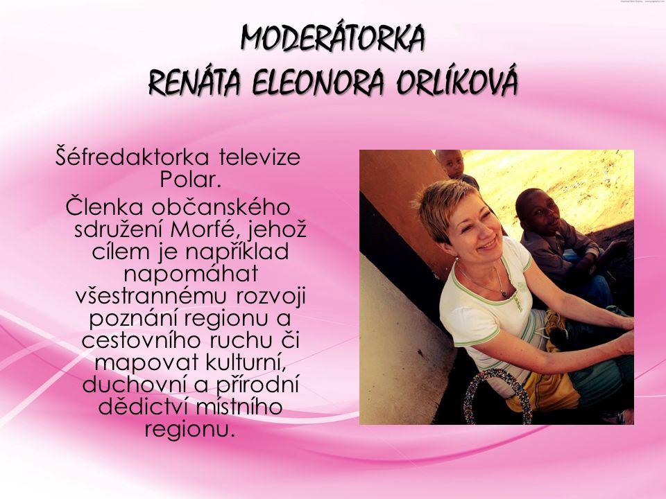 MODERÁTORKA RENÁTA ELEONORA ORLÍKOVÁ Šéfredaktorka televize Polar.