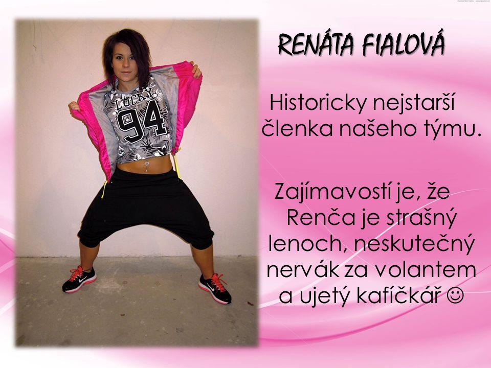 RENÁTA FIALOVÁ Historicky nejstarší členka našeho týmu.