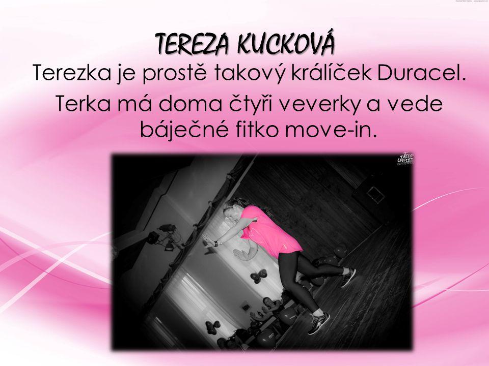 TEREZA KUCKOVÁ Terezka je prostě takový králíček Duracel. Terka má doma čtyři veverky a vede báječné fitko move-in.