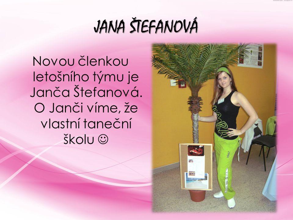 JANA ŠTEFANOVÁ Novou členkou letošního týmu je Janča Štefanová. O Janči víme, že vlastní taneční školu
