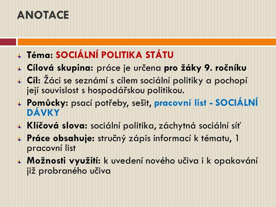 ANOTACE Téma: SOCIÁLNÍ POLITIKA STÁTU Cílová skupina: práce je určena pro žáky 9.