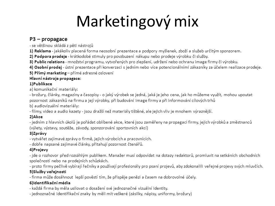 Marketingový mix P3 – propagace - se většinou skládá z pěti nástrojů 1) Reklama - jakákoliv placená forma neosobní prezentace a podpory myšlenek, zboží a služeb určitým sponzorem.