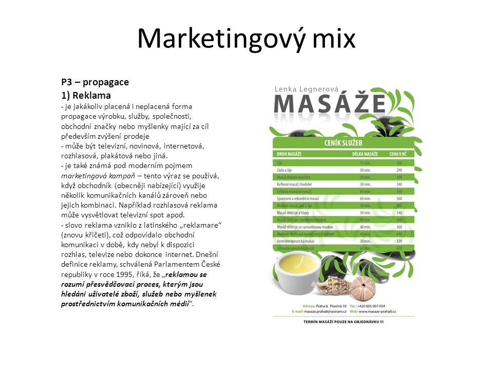 Marketingový mix P3 – propagace 1) Reklama - je jakákoliv placená i neplacená forma propagace výrobku, služby, společnosti, obchodní značky nebo myšlenky mající za cíl především zvýšení prodeje - může být televizní, novinová, internetová, rozhlasová, plakátová nebo jiná.
