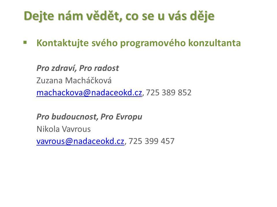 Dejte nám vědět, co se u vás děje  Kontaktujte svého programového konzultanta Pro zdraví, Pro radost Zuzana Macháčková machackova@nadaceokd.czmachackova@nadaceokd.cz, 725 389 852 Pro budoucnost, Pro Evropu Nikola Vavrous vavrous@nadaceokd.czvavrous@nadaceokd.cz, 725 399 457