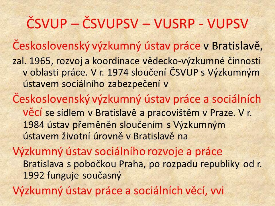 ČSVUP – ČSVUPSV – VUSRP - VUPSV Československý výzkumný ústav práce v Bratislavě, zal.