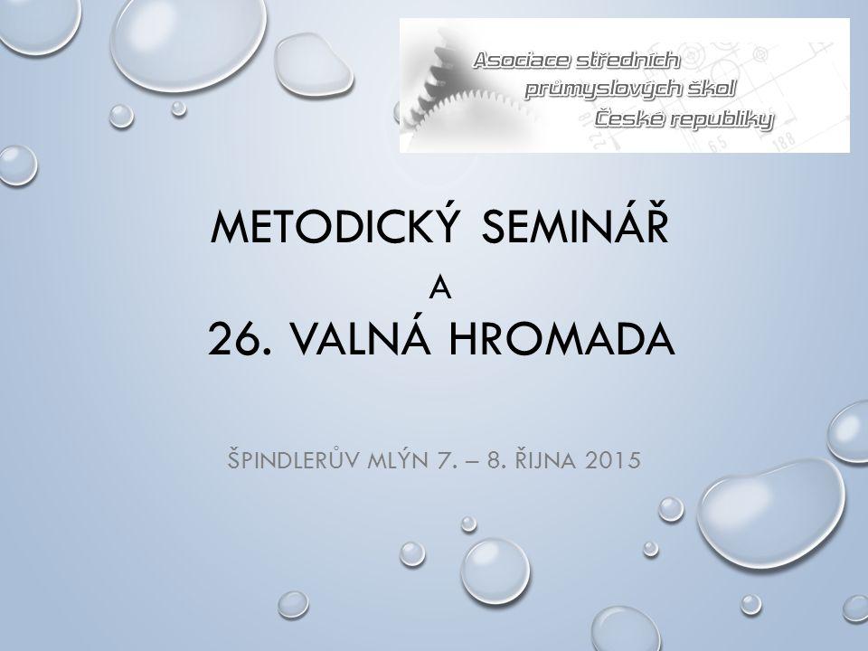 METODICKÝ SEMINÁŘ A 26. VALNÁ HROMADA ŠPINDLERŮV MLÝN 7. – 8. ŘIJNA 2015