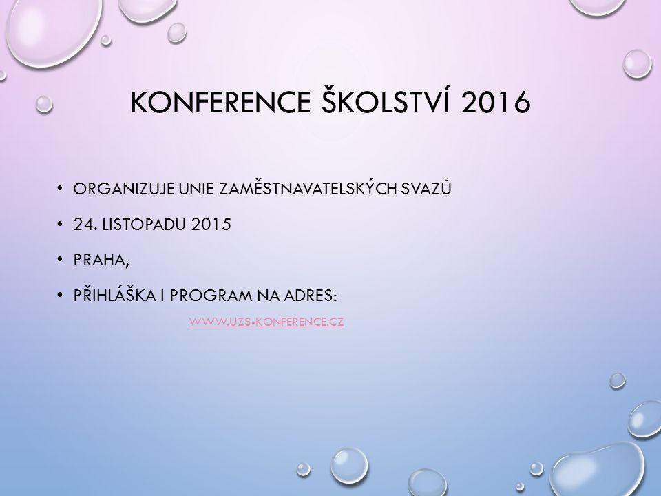 KONFERENCE ŠKOLSTVÍ 2016 ORGANIZUJE UNIE ZAMĚSTNAVATELSKÝCH SVAZŮ 24. LISTOPADU 2015 PRAHA, PŘIHLÁŠKA I PROGRAM NA ADRES: WWW.UZS-KONFERENCE.CZ