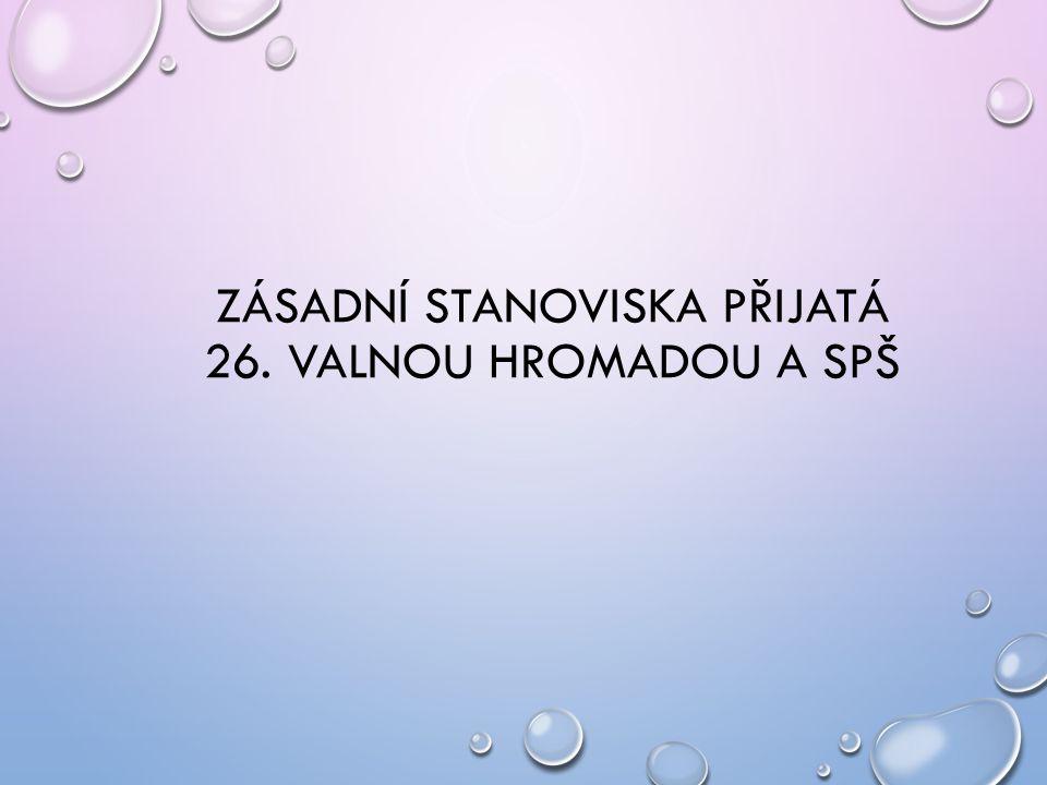 ZÁSADNÍ STANOVISKA PŘIJATÁ 26. VALNOU HROMADOU A SPŠ