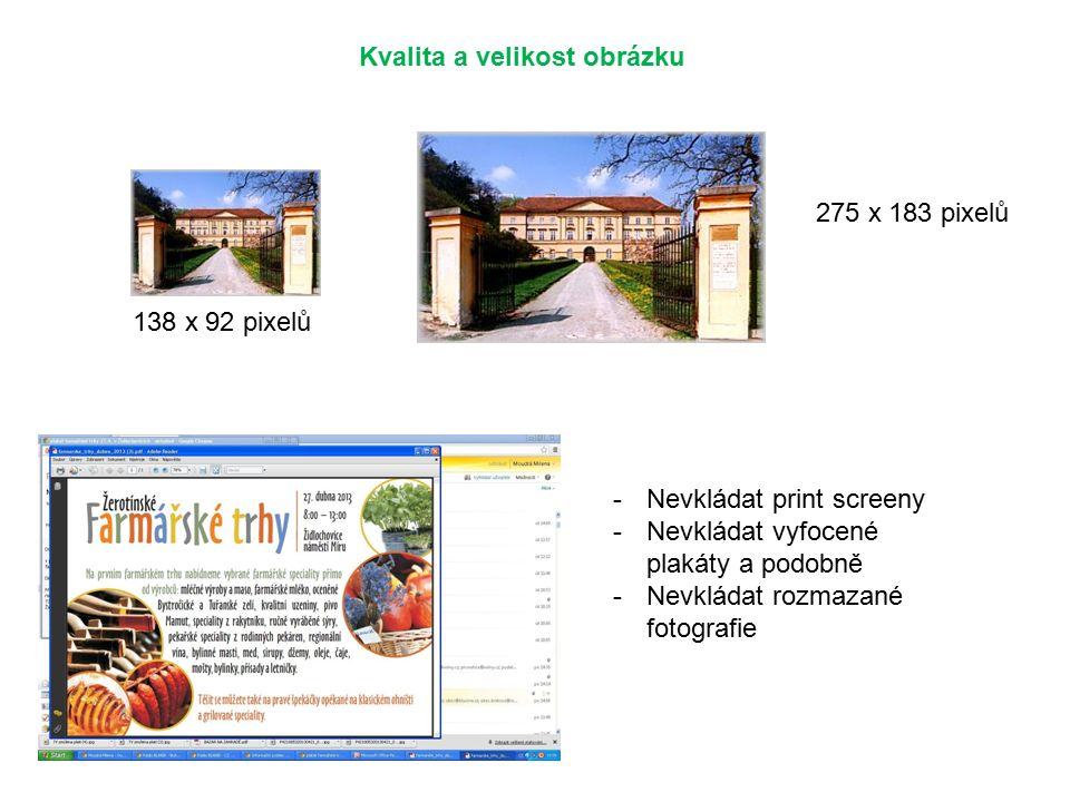 Kvalita a velikost obrázku 138 x 92 pixelů 275 x 183 pixelů -Nevkládat print screeny -Nevkládat vyfocené plakáty a podobně -Nevkládat rozmazané fotografie