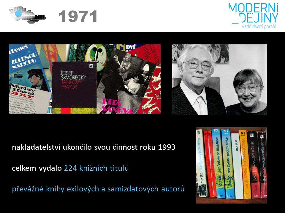 1971 nakladatelství ukončilo svou činnost roku 1993 celkem vydalo 224 knižních titulů převážně knihy exilových a samizdatových autorů