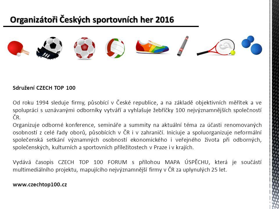 Organizátoři Českých sportovních her 2016 Sdružení CZECH TOP 100 Od roku 1994 sleduje firmy, působící v České republice, a na základě objektivních měřítek a ve spolupráci s uznávanými odborníky vytváří a vyhlašuje žebříčky 100 nejvýznamnějších společností ČR.