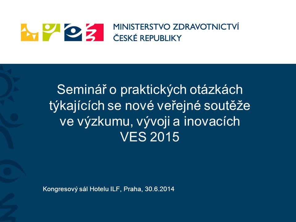 Seminář o praktických otázkách týkajících se nové veřejné soutěže ve výzkumu, vývoji a inovacích VES 2015 Kongresový sál Hotelu ILF, Praha, 30.6.2014