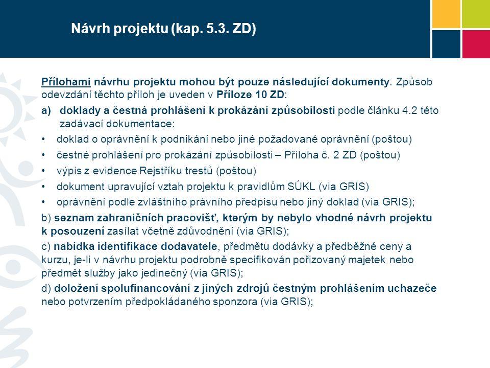 Návrh projektu (kap.5.3. ZD) Přílohami návrhu projektu mohou být pouze následující dokumenty.