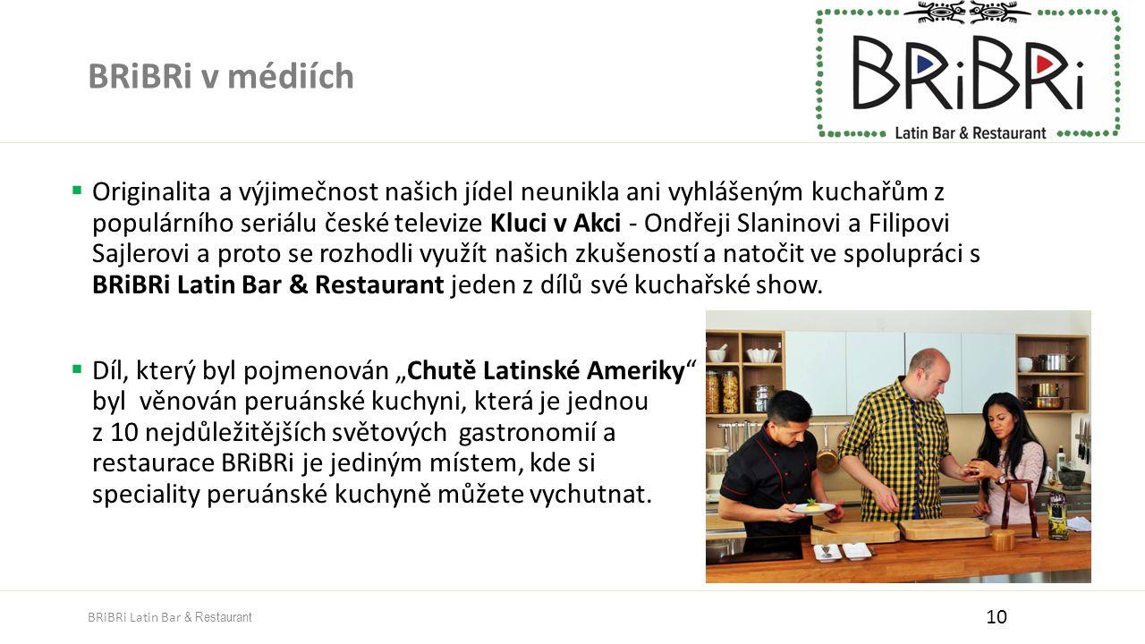 BRiBRi v médiích  Originalita a výjimečnost našich jídel neunikla ani vyhlášeným kuchařům z populárního seriálu české televize Kluci v Akci - Ondřeji Slaninovi a Filipovi Sajlerovi a proto se rozhodli využít našich zkušeností a natočit ve spolupráci s BRiBRi Latin Bar & Restaurant jeden z dílů své kuchařské show.