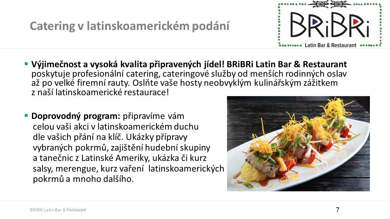 Catering v latinskoamerickém podání  Výjimečnost a vysoká kvalita připravených jídel! BRiBRi Latin Bar & Restaurant poskytuje profesionální catering